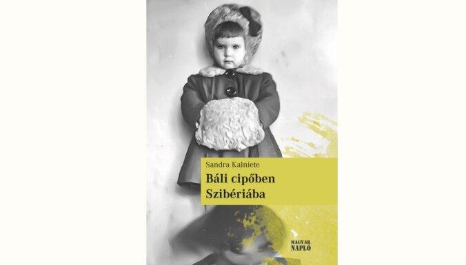 Sandras Kalnietes 'Ar balles kurpēm Sibīrijas sniegos' izdota ungāru valodā