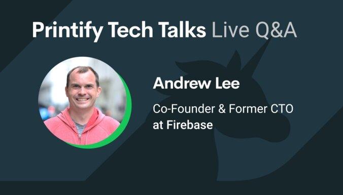 Printify aicina uz Tech Talks ar Firebase dibinātāju Andrew Lee. Ieraksts.
