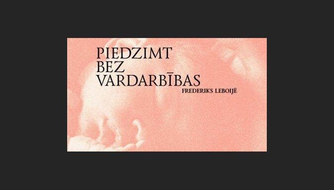 Frederiks Leboijē 'Piedzimt bez vardarbības'